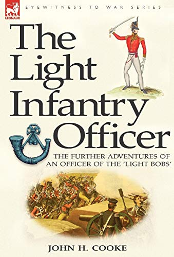 The Light Infantry Officer: The Experiences of an Officer of the 43rd Light Infantry in America ...