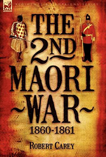 The 2nd Maori War: 1860-1861: Robert Carey
