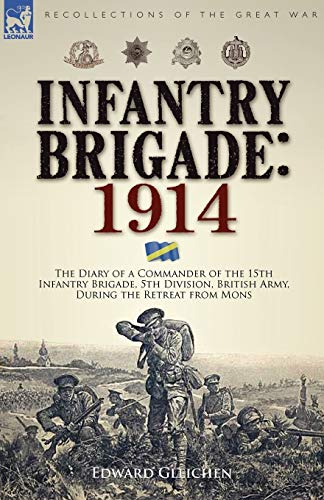 Infantry Brigade: 1914-The Diary of a Commander: Edward Gleichen