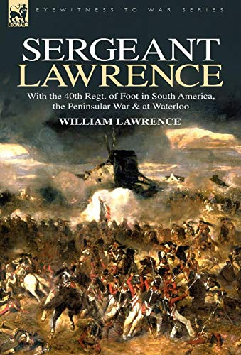 9781846773884: Sergeant Lawrence: With the 40th Regt. of Foot in South America, the Peninsular War & at Waterloo