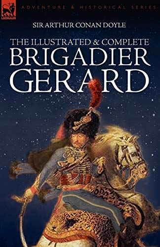 9781846773938: The Illustrated & Complete Brigadier Gerard: All 18 Stories with the Original Strand Magazine Illustrations by Wollen and Paget