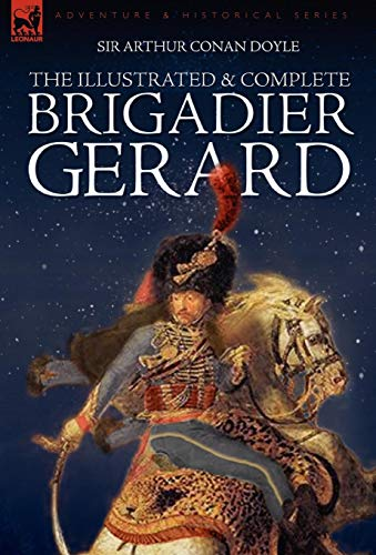 9781846773945: The Illustrated & Complete Brigadier Gerard: All 18 Stories with the Original Strand Magazine Illustrations by Wollen and Paget