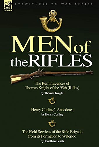 Men of the Rifles: The Reminiscences of Thomas Knight of the 95th (Rifles) by Thomas Knight; Henry ...