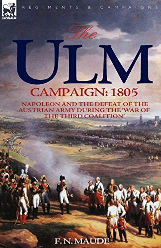9781846774034: The Ulm Campaign 1805: Napoleon and the Defeat of the Austrian Army During the 'War of the Third Coalition'