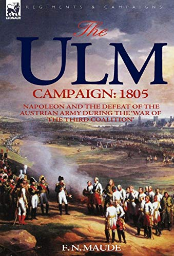 9781846774041: The Ulm Campaign 1805: Napoleon and the Defeat of the Austrian Army During the 'War of the Third Coalition'