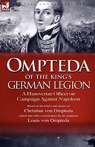 Ompteda of the Kings German Legion: A Hanoverian Officer on Campaign Against Napoleon: Christian ...