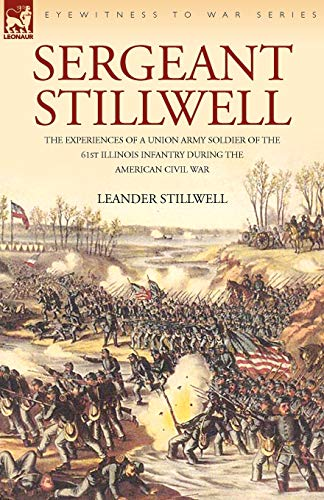 9781846774317: Sergeant Stillwell: The Experiences of a Union Army Soldier of the 61st Illinois Infantry During the American Civil War