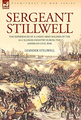 9781846774324: Sergeant Stillwell: The Experiences of a Union Army Soldier of the 61st Illinois Infantry During the American Civil War