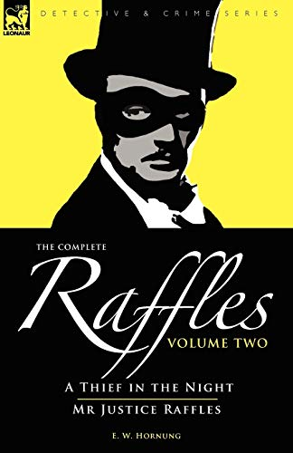 9781846774379: The Complete Raffles: 2-A Thief in the Night & Mr Justice Raffles