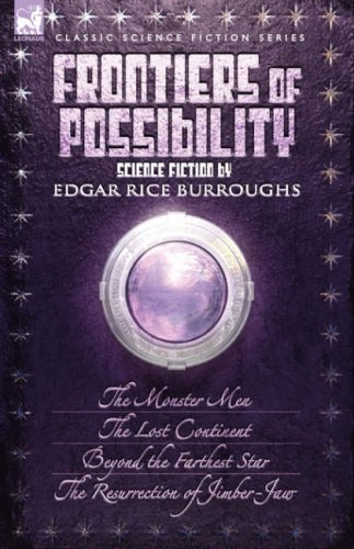 9781846774416: Frontiers of Possibility-Science Fiction by Edgar Rice Burroughs: The Monster Men, The Lost Continent, Beyond the Farthest Star & The Resurrection of Jimber-Jaw