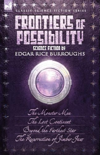 9781846774423: Frontiers of Possibility-Science Fiction by Edgar Rice Burroughs: The Monster Men, The Lost Continent, Beyond the Farthest Star & The Resurrection of Jimber-Jaw