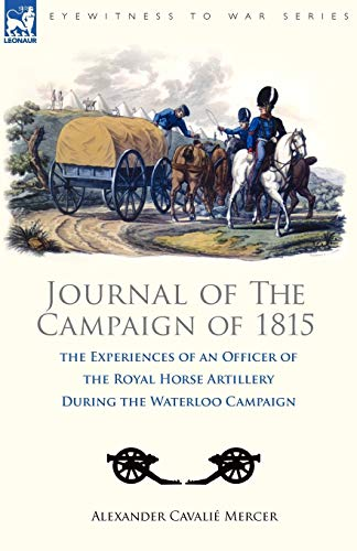 Journal of the Campaign of 1815: the Experiences of an Officer of the Royal Horse Artillery During ...