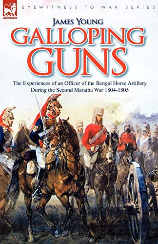 9781846774614: Galloping Guns: the Experiences of an Officer of the Bengal Horse Artillery During the Second Maratha War 1804-1805