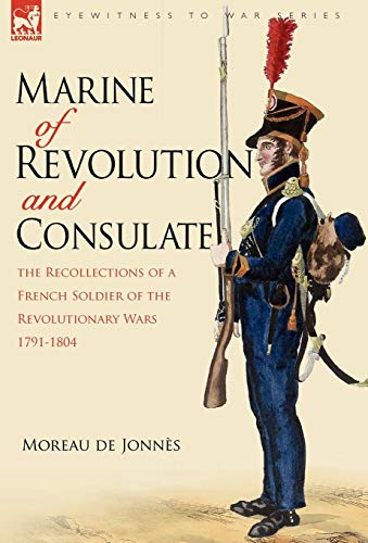 Marine of Revolution Consulate: The Recollections of a French Soldier of the Revolutionary Wars ...