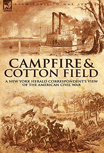 Camp-Fire and Cotton-Field: a New York Herald Correspondent's View of the American Civil War: ...