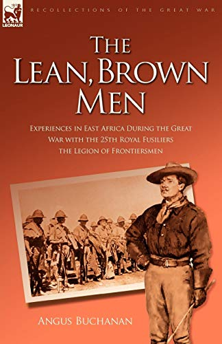 The Lean, Brown Men: Experiences in East Africa During the Great War with the 25th Royal ...