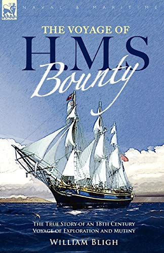 9781846774911: The Voyage of H. M. S. Bounty: the True Story of an 18th Century Voyage of Exploration and Mutiny