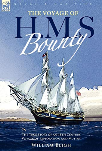 9781846774928: The Voyage of H. M. S. Bounty: the True Story of an 18th Century Voyage of Exploration and Mutiny