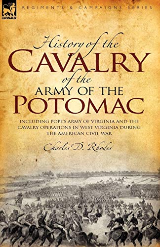 History of the Cavalry of the Army of the Potomac: Including Popes Army of Virginia and the Cavalry...