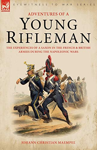 Adventures of a Young Rifleman: The Experiences of a Saxon in the French British Armies During the ...