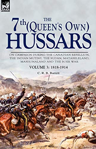 9781846775192: The 7th (Queen's Own) Hussars: On Campaign During the Canadian Rebellion, the Indian Mutiny, the Sudan, Matabeleland, Mashonaland and the Boer War-Vo