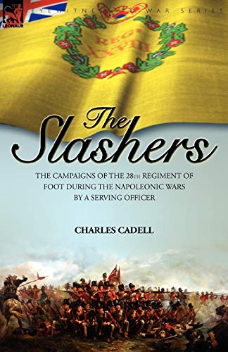 9781846775376: Slashers: the Campaigns of the 28th Regiment of Foot During the Napoleonic Wars by a Serving Officer