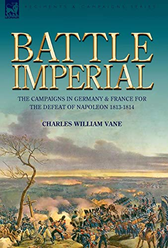 9781846775406: Battle Imperial: the Campaigns in Germany & France for the Defeat of Napoleon 1813-1814