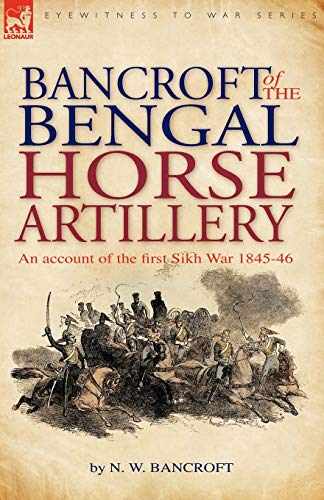 9781846775659: Bancroft of the Bengal Horse Artillery: An Account of the First Sikh War 1845-1846