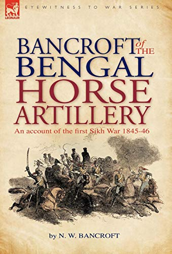 9781846775666: Bancroft of the Bengal Horse Artillery: An Account of the First Sikh War 1845-1846