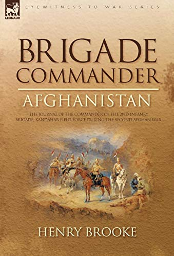 9781846775703: Brigade Commander: Afghanistan-The Journal of the Commander of the 2nd Infantry Brigade, Kandahar Field Force During the Second Afghan Wa