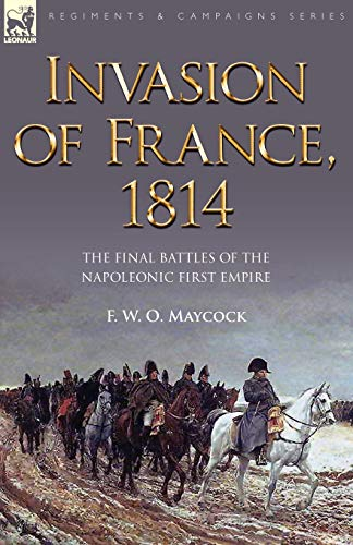 9781846775796: Invasion of France, 1814: The Final Battles of the Napoleonic First Empire