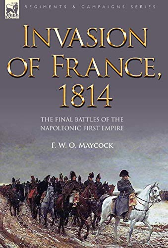 9781846775802: Invasion of France, 1814: The Final Battles of the Napoleonic First Empire