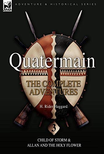 Quatermain: the Complete Adventures: 3-Child of Storm & Allan and the Holy Flower (Quartermain)...