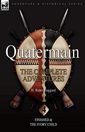 9781846775970: Quatermain: the Complete Adventures: 4-Finished & The Ivory Child (Quartermain: the Complete Adventures)