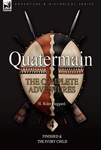 9781846775987: Quatermain: the Complete Adventures: 4-Finished & The Ivory Child (Quartermain)