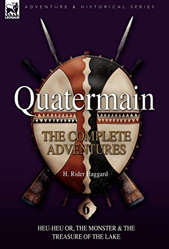 Quatermain: The Complete Adventures: 6-Heu-Heu Or, the Monster the Treasure of the Lake: H. Rider ...