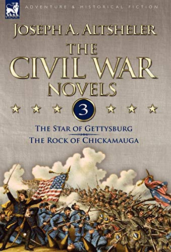 The Civil War Novels: 3-The Star of Gettysburg the Rock of Chickamauga: Joseph A. Altsheler
