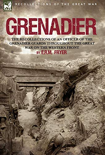 9781846776502: Grenadier: the Recollections of an Officer of the Grenadier Guards throughout the Great War on the Western Front
