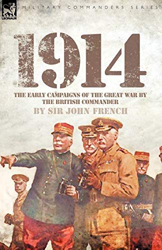 9781846776519: 1914: The Early Campaigns of the Great War by the British Commander