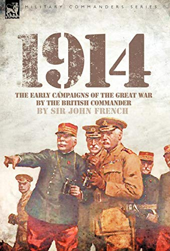 9781846776526: 1914: The Early Campaigns of the Great War by the British Commander