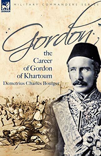 9781846776779: Gordon: the Career of Gordon of Khartoum