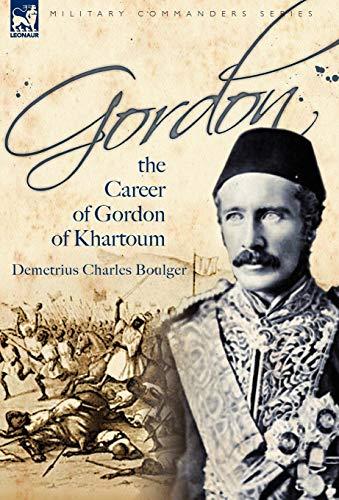 9781846776786: Gordon: the Career of Gordon of Khartoum