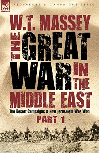 9781846776816: The Great War in the Middle East: the Desert Campaigns & How Jerusalem Was Won (Regiments and Campaigns)