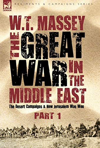 9781846776823: The Great War in the Middle East: the Desert Campaigns & How Jerusalem Was Won (Regiments and Campaigns)
