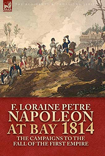 9781846777387: Napoleon at Bay, 1814: the Campaigns to the Fall of the First Empire