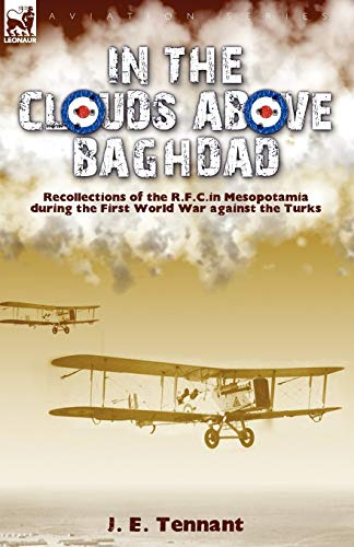 9781846777431: In the Clouds Above Baghdad: Recollections of the R. F. C. in Mesopotamia during the First World War Against the Turks