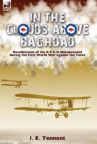 9781846777448: In the Clouds Above Baghdad: Recollections of the R. F. C. in Mesopotamia during the First World War Against the Turks