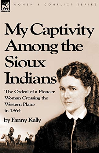 9781846777554: My Captivity Among the Sioux Indians: the Ordeal of a Pioneer Woman Crossing the Western Plains in 1864