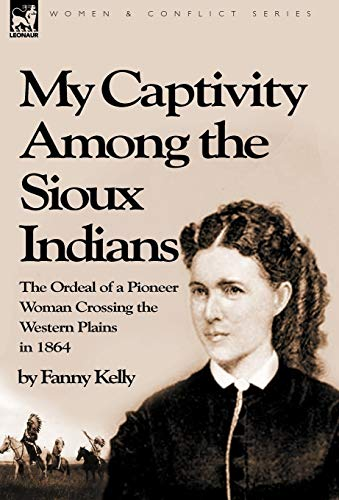 9781846777561: My Captivity Among the Sioux Indians: the Ordeal of a Pioneer Woman Crossing the Western Plains in 1864