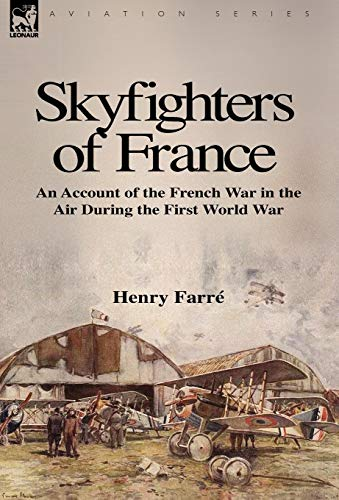 Skyfighters of France: An Account of the French War in the Air During the First World War: Henry ...